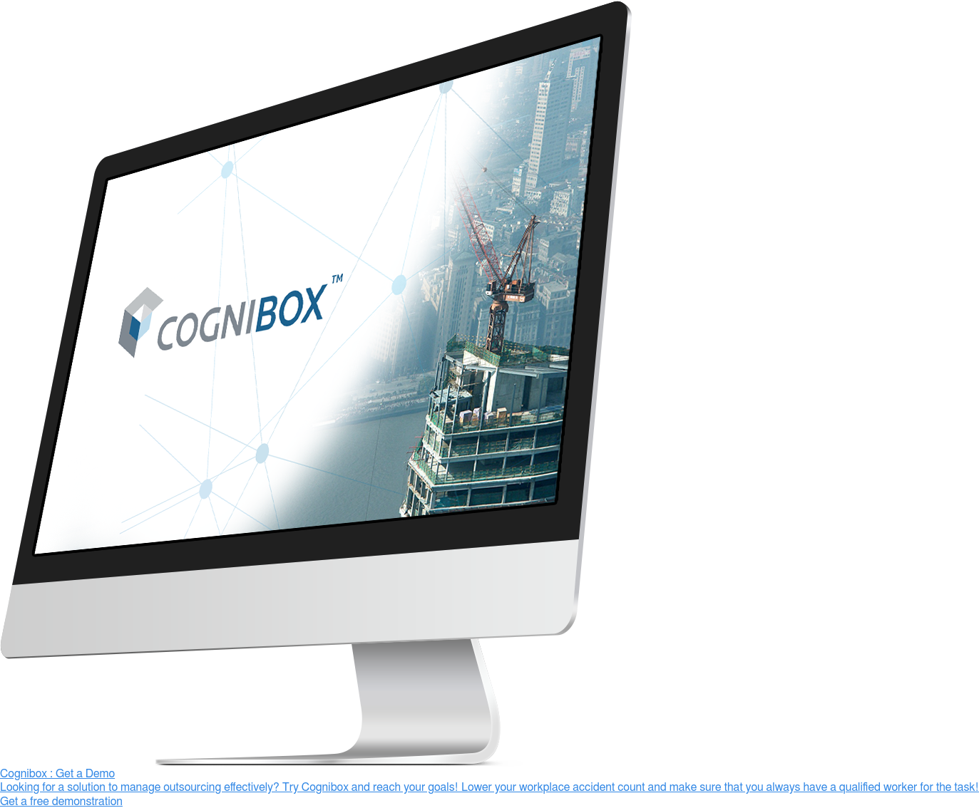 Cognibox : Get a Demo  Looking for a solution to manage outsourcing effectively? Try Cognibox and  reach your goals! Lower your workplace accident count and make you sure you  always have a qualified worker for the task! Get a free demonstration <>